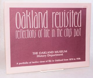 Oakland revisited a portfolio of twelve views of life in Oakland from 1870 to 1930, edited by Brian D. Suen with assistance of Vernon J. Sappers