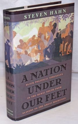 A nation under our feet; black political struggles in the rural south from slavery to the great...