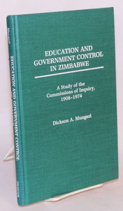 Education and government control in Zimbabwe: a study of the Commissions of Inquiry, 1908 - 1974....