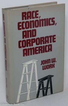 Race, economics, and corporate America. John W. Work