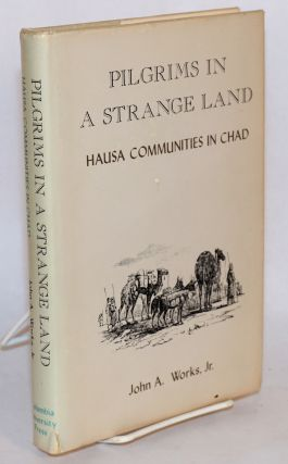 Pilgrims in a strange land: Hausa communities in Chad. John A. Works, Jr
