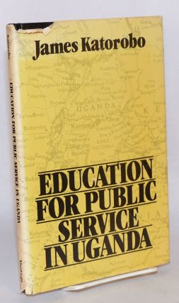 Education for public service in Uganda. James Katorobo