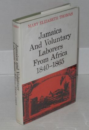 Jamaica and voluntary laborers from Africa, 1840-1865. Mary Elizabeth Thomas