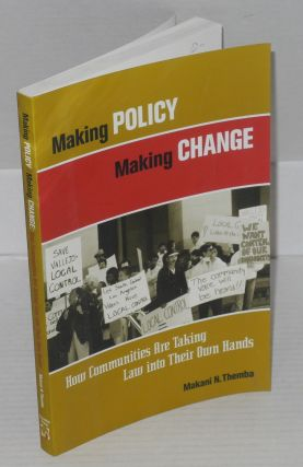 Making policy, making change. How communities are taking law into their own hands. Makani N. Themba