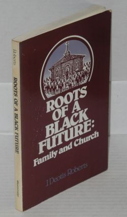 Roots of a black future: family and church. J. Deotis Roberts