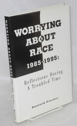Worrying about race, 1985-1995: reflections during a troubled time. Sanford Pinsker