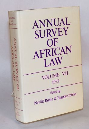 Annual survey of African law: volume VII - 1973. Neville N. Rubin, Eugene Coltran.