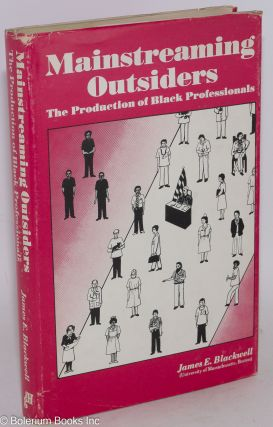 Mainstreaming outsiders; the production of black professionals. James E. Blackwell