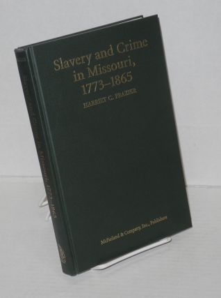 Slavery and crime in Missouri, 1773-1865. Harriet C. Frazier.