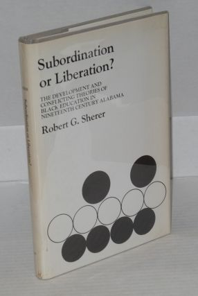Subordination or liberation? The development and conflicting theories of black education in...