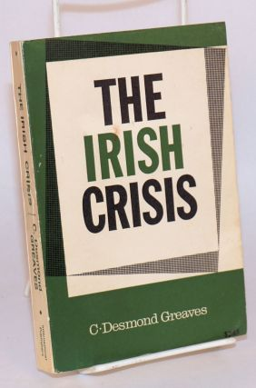 The Irish crisis. C. Desmond Greaves
