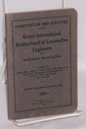 Constitution and statutes of the Grand International Brotherhood of Locomotive Engineers and...