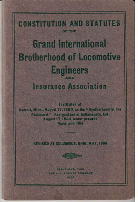 """Constitution and statutes of the Grand International Brotherhood of Locomotive Engineers and Insurance Associaiton. Instituted at Detroit, Mich., August 17, 1863, as the """"Brotherhood of the Foot-Board"""" reorganized at Indianapolis, Ind., August 17, 1864, under present name and title. Revised at Columbus, Ohio, May, 1908"""