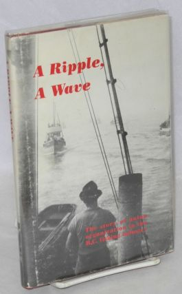 A ripple, a wave. The story of union organization in the B.C. fishing industry. From a draft...