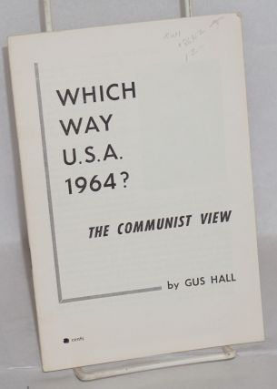 Which way U.S.A. 1964? The Communist view. Gus Hall
