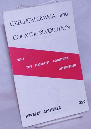 Czechoslovakia and counter-revolution; why the socialist countries intervened. Herbert Aptheker