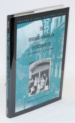 The Hispanic-American entrepreneur; an oral history of the American dream. Beatrice Rodriguez Owsley