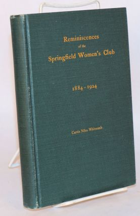 Reminiscences of the Springfield women's club 1884-1924. Carrie Niles Whitcomb