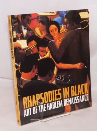 Rhapsodies in Black: art of the Harlem Renaissance. David A. Bailey, Paul Robeson, Josephine...