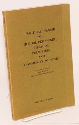 Practical Spanish for school personnel, firemen, policemen and community agencies (preliminary...