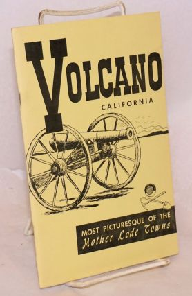 Volcano, California; most picturesque of the mother lode towns [subtitle from cover]. Mary Edith Crosley.