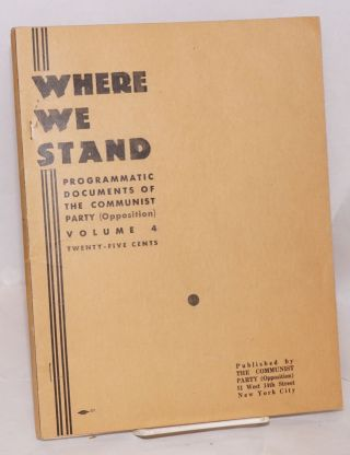 Where we stand. Programmatic documents of the Communist Party (Opposition), volume 4. Communist...