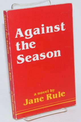 Against the Season. Jane Rule