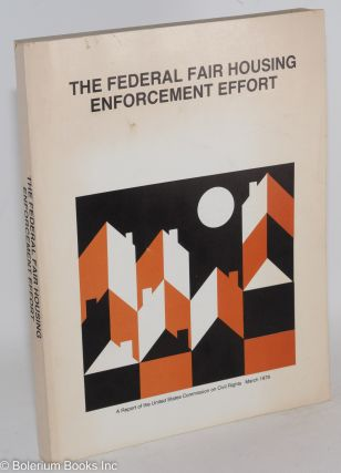 The Federal fair housing enforcement effort; a report. United States. Commission on Civil Rights