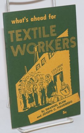 What's ahead for textile workers. Emanuel Blum, Joseph C. Figueiredo