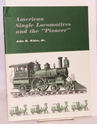 "American single locomotives and the ""Pioneer"" John H. White, Jr"