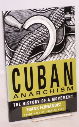 Cuban anarchism; the history of a movement. Translated by Charles Bufe. Frank Fernández