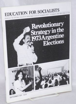 Revolutionary strategy in the 1973 Argentine elections. Socialist Workers Party
