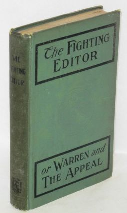 """The fighting editor"" or ""Warren and the Appeal"". A word picture of the Appeal to Reason office...."