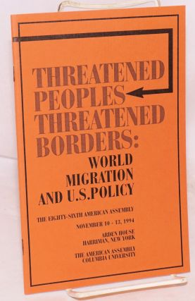 Threatened Peoples, Threatened Borders: world migration and U. S. policy, the eighty-sixth...