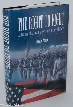 The right to fight; a history of African Americans in the military. Gerald Astor
