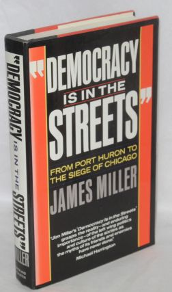 """Democracy is in the streets"" From Port Huron to the Siege of Chicago. James Miller"