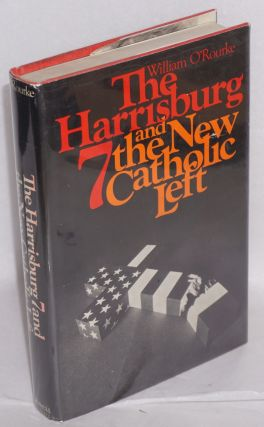 The Harrisburg 7, and the new Catholic left. William O'Rourke
