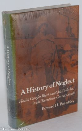 A history of neglect; health care for Blacks and Mill Workers in the Twentieth-Century South....