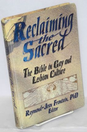 Reclaiming the sacred: the bible in gay and lesbian culture. Raymond-Jean Frontain