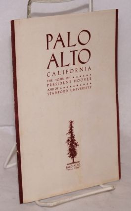 Palo Alto California: the home of President Hoover and of Stanford University