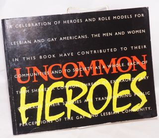 Uncommon Heroes: a celebration of heroes and role models for gay and lesbian Americans. Samuel...