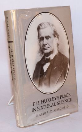 T. H. Huxley's place in natural science. Mario A. di Gregorio