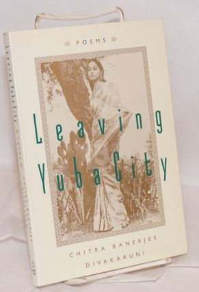 Leaving Yuba City; new and selected poems. Chitra Banerjee Divakaruni