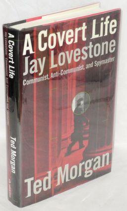 A covert life; Jay Lovestone, Communist, anti-Communist, and spymaster. Ted Morgan