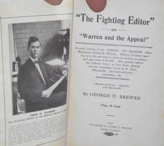 """The fighting editor"" or ""Warren and the Appeal"". A word picture of the Appeal to Reason office. Biography of Fred D. Warren. History of events leading to his sentence to serve six months in prison and pay a fine of $1,500. His speeches before the Federal Court at Fort Scott, Kansas and the Appellate Court a St. Paul, Minnesota. Personal and press comments, etc. Second edition, revised and enlarged."
