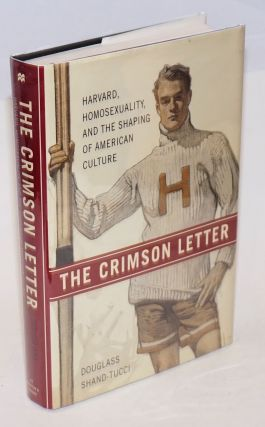 The Crimson Letter: Harvard, homosexuality, and the shaping of American culture. Douglass...