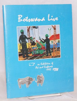 Botswana live: 1993, exhibition of art and craftwork presented by the Botswana Society in...