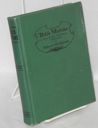 Bill's mistake; a story of the California Redwoods. Robert Gale Barson.