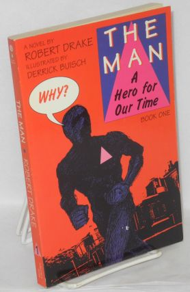 The man; a hero for our time. Book one: Why? Robert Drake, Derrick Buisch