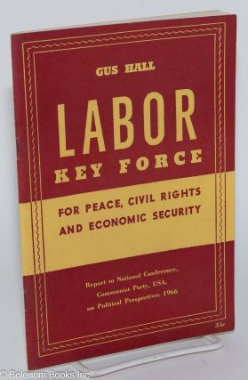 Labor: key force for peace, civil rights and economic security. Report to the National Conference...